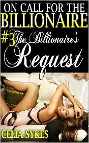 Celia Sykes - The Billionaire's Request (Billionaire Domination and Submission Erotica)