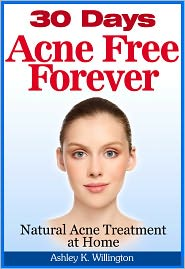 Ashley K. Willington - 30 Days Acne Free Forever: Natural Acne Treatment At Home