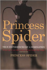 Princess Spider - Princess Spider: True Experiences of a Dominatrix