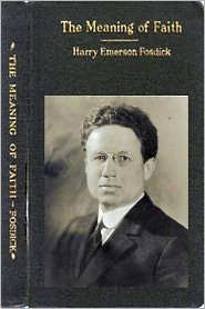 Harry Emerson Fosdick - The Meaning of Faith by Harry Emerson Fosdick (active TOC with easy navigation)