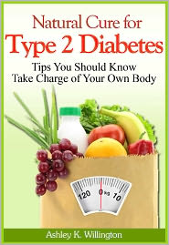 Ashley K. Willington - Natural Cure for Type 2 Diabetes : Tips You Should Know - Take Charge of Your Own Body