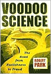 Voodoo Science:  The Road from  Foolishness to Fraud  by Robert L. Park (Aug. 2001) read more