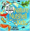Book Cover Image. Title: Nature in a Nutshell for Kids:  Over 100 Activities You Can Do in Ten Minutes or Less, Author: by Jean Potter
