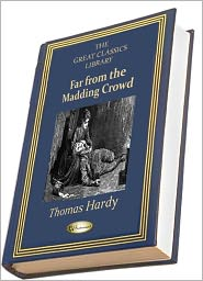 Thomas Hardy - Far from the Madding Crowd (THE GREAT CLASSICS LIBRARY)