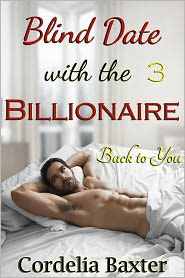 Cordelia Baxter - Blind Date with the Billionaire Part 3: Back to You (Billionaire BBW Erotic Romance)