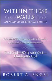 Robert A. Engel - Within These Walls an analysis of Biblical truths