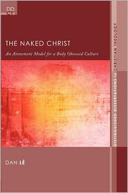 The Naked Christ: An Atonement Model For A Body-obsessed Culture