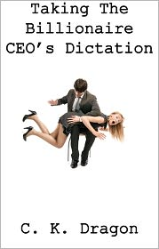 C. K. Dragon - Taking The Billionaire CEO's Dictation