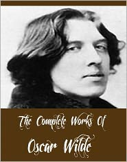 Oscar Wilde - The Complete Works Of Oscar Wilde (26 Complete Works Of Oscar Wilde Including The Importance of Being Earnest, The Happy Prince