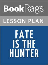 BookRags - Fate is the Hunter Lesson Plans