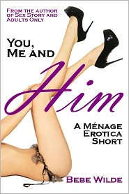 Bebe Wilde - You, Me and Him: A Menage Erotica Short