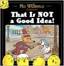 That Is Not a Good Idea! by Mo Willems: Book Cover