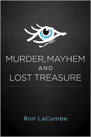 Ron LaCombe - Murder, Mayhem and Lost Treasure