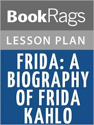 BookRags - Frida: A Biography of Frida Kahlo by Hayden Herrera Lesson Plans
