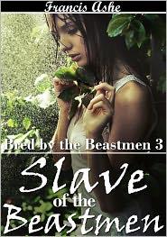 Francis Ashe - Slave of the Beast men (monster sex breeding gangbang erotica)