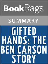 BookRags - Gifted Hands: The Ben Carson Story by Ben Carson, M.D. l Summary & Study Guide