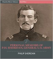 Charles River Editors (Editor) Philip Henry Sheridan - Personal Memoirs of Phil H. Sheridan, General, United States Army (Illustrated with Original Commentary)