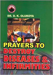 Dr. D. K. Olukoya - Prayers to Destroy Diseases and Infirmities