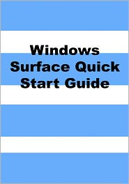 Scott La Counte - Windows Surface Quick Start Guide (And Windows RT Too)