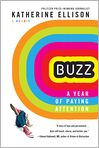 Book Cover Image. Title: Buzz:  A Year of Paying Attention, Author: Katherine Ellison