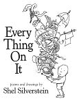 Book Cover Image. Title: Every Thing On It, Author: by Shel Silverstein