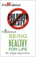 It's Not about Childhood Obesity by Dr. Olga Vaca Durr: Book Cover