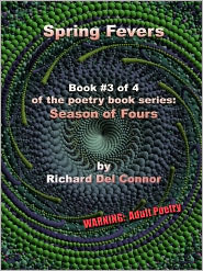 Richard Del Connor - Spring Fevers: Book #3 of 4 of the poetry book series: Season of Fours