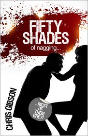 Chris Gibson - Fifty Shades of Nagging: Most Of Them Grey!