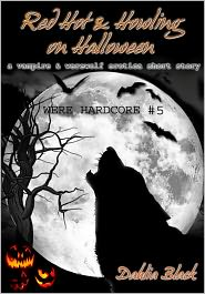 Dahlia Black - Red Hot & Howling on Halloween: A Vampire / Werewolf Erotic Short Story