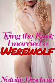 Natalie Deschain - Tying the Knot, or I Married a Werewolf! (Monster Breeding Erotica)