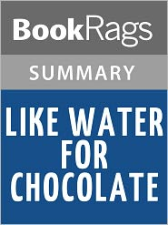BookRags - Like Water for Chocolate by Laura Esquivel Summary & Study Guide