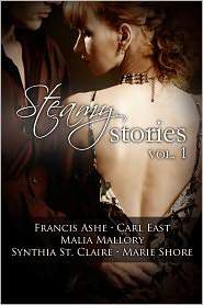 Carl East, Marie Shore, Malia Mallory, Synthia St. Claire Francis Ashe - Steamy Stories Volume 1