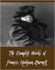 Frances Hodgson Burnett - The Complete Works of Frances Hodgson Burnett (35 Complete Works of Frances Hodgson Burnett Including The Secret Garden, A Littl