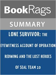 BookRags - Lone Survivor: The Eyewitness Account of Operation Redwing and the Lost Heroes of SEAL Team 10 by Marcus Luttrell l Summary & St