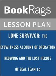 BookRags - Lone Survivor: The Eyewitness Account of Operation Redwing and the Lost Heroes of SEAL Team 10 Lesson Plans