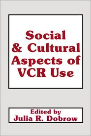 Julie Dobrow  Julia R. Dobrow - Social and Cultural Aspects of Vcr Use