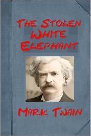 Mark Twain - The Stolen White Elephant by Mark Twain