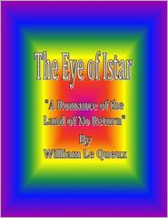 William Le Queux - The Eye of Istar: A Romance of the Land of No Return