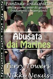 Nikki Nexus Terry Towers - Abusata dai Marines (Fantasie soddisfatte: umiliazione, sesso di gruppo e tradimenti consenzienti)