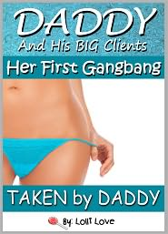 Lolli Love - Daddy and His BIG Clients: Her First Gangbang (Taken By Daddy)