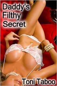 Toni Taboo - Daddy's Filthy Secret (Stepfather/daughter Incest Erotica)