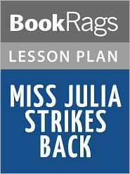 BookRags - Miss Julia Strikes Back Lesson Plans