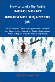 Lawson Amanda - How to Land a Top-Paying Independent insurance adjusters Job: Your Complete Guide to Opportunities, Resumes and Cover Letters, Interviews, Salaries, Promotions, What to Expect From Recruiters and More