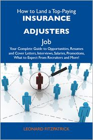 Fitzpatrick Leonard - How to Land a Top-Paying Insurance adjusters Job: Your Complete Guide to Opportunities, Resumes and Cover Letters, Interviews, Salaries, Promotions, What to Expect From Recruiters and More