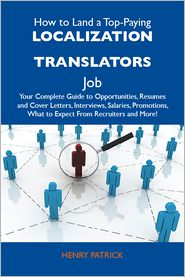 Patrick Henry - How to Land a Top-Paying Localization translators Job: Your Complete Guide to Opportunities, Resumes and Cover Letters, Interviews, Salaries, Promotions, What to Expect From Recruiters and More