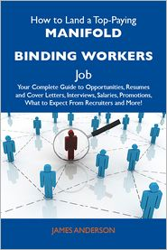 Anderson James - How to Land a Top-Paying Manifold binding workers Job: Your Complete Guide to Opportunities, Resumes and Cover Letters, Interviews, Salaries, Promotions, What to Expect From Recruiters and More