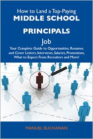 Buchanan Manuel - How to Land a Top-Paying Middle school principals Job: Your Complete Guide to Opportunities, Resumes and Cover Letters, Interviews, Salaries, Promotions, What to Expect From Recruiters and More