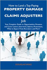 Vang Douglas - How to Land a Top-Paying Property damage claims adjusters Job: Your Complete Guide to Opportunities, Resumes and Cover Letters, Interviews, Salaries, Promotions, What to Expect From Recruiters and More