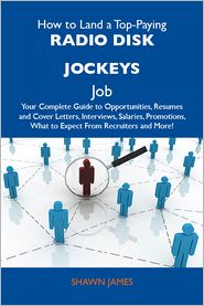 James Shawn - How to Land a Top-Paying Radio disk jockeys Job: Your Complete Guide to Opportunities, Resumes and Cover Letters, Interviews, Salaries, Promotions, What to Expect From Recruiters and More