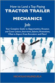 Valenzuela Nicholas - How to Land a Top-Paying Tractor trailer mechanics Job: Your Complete Guide to Opportunities, Resumes and Cover Letters, Interviews, Salaries, Promotions, What to Expect From Recruiters and More